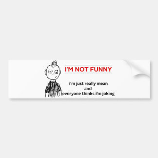 "Funny "" Not Funny"" Sarcasm Bumper Sticker"