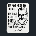 "Funny ""Not Here To Judge"" custom name magnet<br><div class=""desc"">""I'm not here to judge. I'm just here to point out your mistakes."" See my store for more items with this design.</div>"