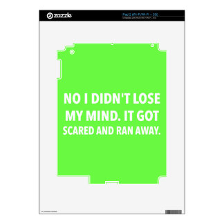 FUNNY NOT LOSE MY MIND GOT SCARED RAN AWAY QUOTES iPad 2 SKIN