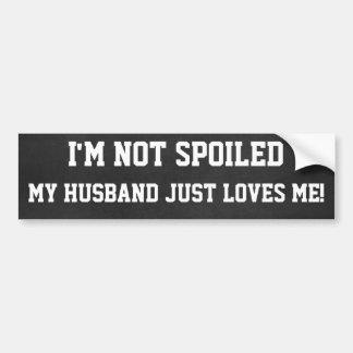 Funny Not spoiled, Husband Loves Me Car Bumper Sticker