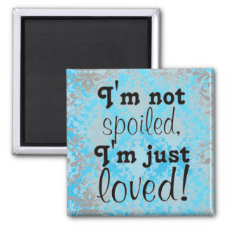 Funny Not Spoiled Just Loved Refrigerator Magnets