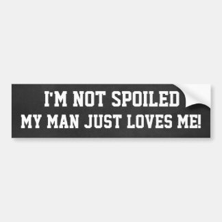 Funny Not spoiled, My Man Loves Me Car Bumper Sticker