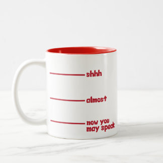 Funny Novelty Mug- shhh, almost, now you may speak Two-Tone Coffee Mug