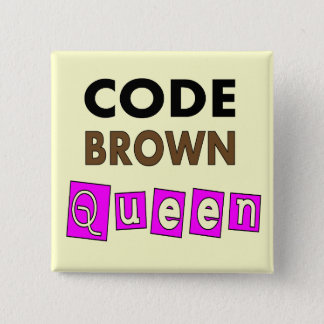 "Funny Nurse ""CODE BROWN QUEEN"" Gifts Button"