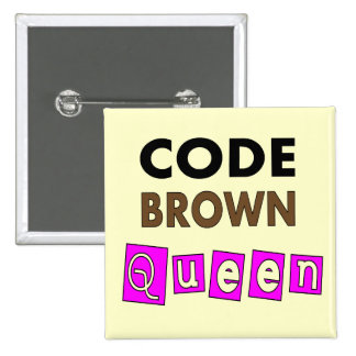 "Funny Nurse ""CODE BROWN QUEEN"" Gifts Button"