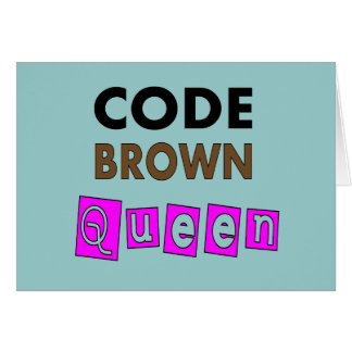 """Funny Nurse """"CODE BROWN QUEEN"""" Gifts Card"""