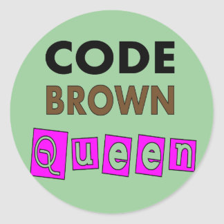 """Funny Nurse """"CODE BROWN QUEEN"""" Gifts Classic Round Sticker"""