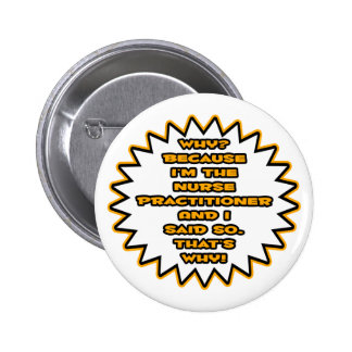 Funny Nurse Practitioner ... Because I Said So Pinback Button
