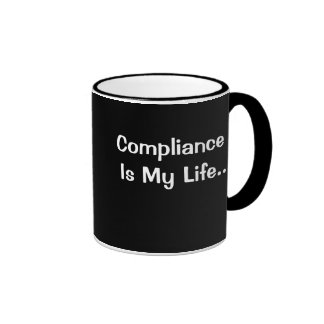 Funny Office Saying - Compliance Is My Life Ringer Mug