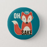 "Funny Oh For Fox Sake Button<br><div class=""desc"">Funny Oh for fox sake blue button with a cute cartoon fox.