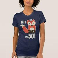 Funny Oh, For Fox Sake I'm 50! T-Shirt