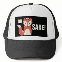 Funny Oh For Fox Sake! Trucker Hat