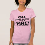 Funny OH Lord Jesus It's a FIRE text only T Shirt