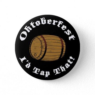 Funny Oktoberfest I'd Tap That Pinback Buttons