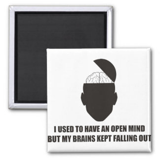 Funny - Open mind but my brains kept falling out 2 Inch Square Magnet