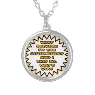 Funny Optometrist ... Because I Said So Personalized Necklace