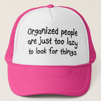 Funny organization quotes for the disorganized trucker hat