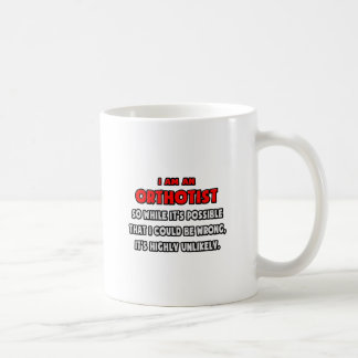 Funny Orthotist .. Highly Unlikely Coffee Mug
