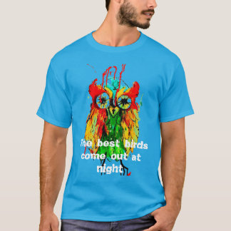 """Funny owl t-shirt, """"the best birds come out..."""" T-Shirt"""