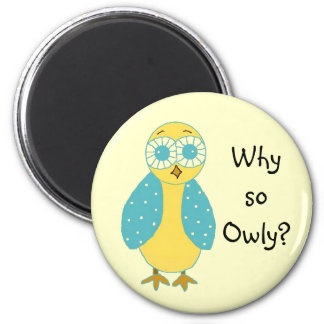 Funny Owl With Cute Saying 2 Inch Round Magnet