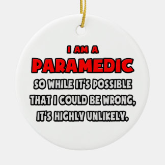 Funny Paramedic .. Highly Unlikely Ceramic Ornament