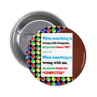 FUNNY Parents Computer Blame Game Jokes Comedy FUN 2 Inch Round Button