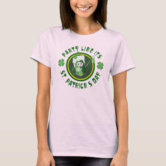 Funny Party Like Its St. Patrick's Day Shirt