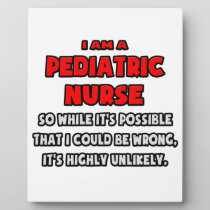 Funny Pediatric Nurse .. Highly Unlikely Plaque