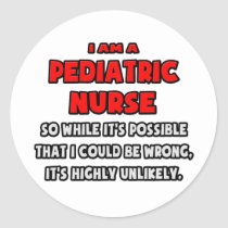 Funny Pediatric Nurse .. Highly Unlikely Round Stickers