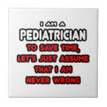 Funny Pediatrician T-Shirts and Gifts Ceramic Tile