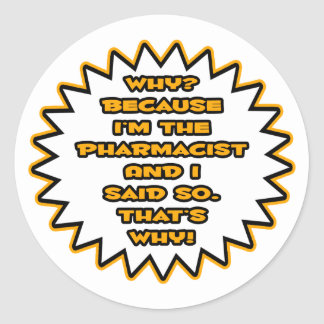 Funny Pharmacist ... Because I Said So Round Stickers