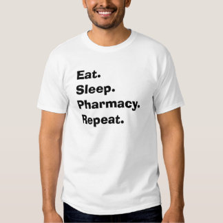 "Funny Pharmacist Gifts ""Eat, Sleep, Pharmacy..."" T Shirt"
