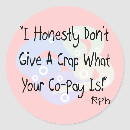"""Funny Pharmacist Gifts """"I Don't Give a Crap""""! Classic Round Sticker"""