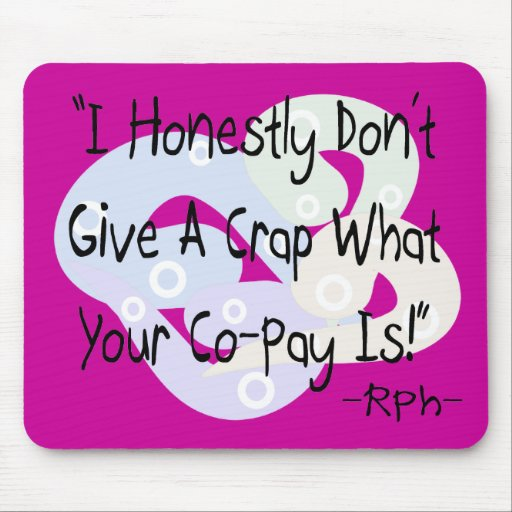 """Funny Pharmacist Gifts """"I Don't Give a Crap""""! Mouse Pad"""