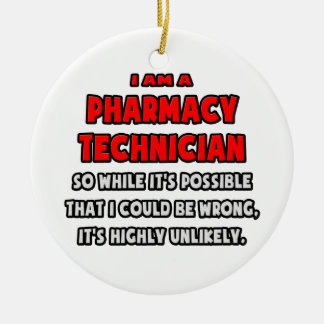 Funny Pharmacy Technician .. Highly Unlikely Ceramic Ornament