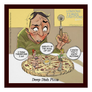 Funny Philosophy Deep Dish Pizza Print