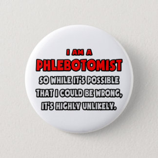 Funny Phlebotomist .. Highly Unlikely Button