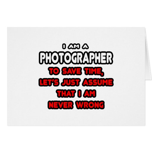 Funny Photographer T-Shirts and Gifts Greeting Card