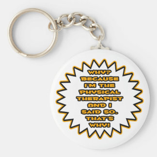 Funny Physical Therapist... Because I Said So Basic Round Button Keychain