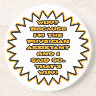 Funny Physician Assistant ... Because I Said So Drink Coaster