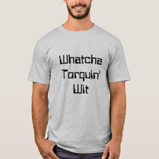 Funny Physics T-Shirt (Whatcha Torquin' Wit)