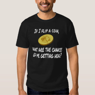 FUNNY PICK UP LINE: FLIP A COIN T-Shirt