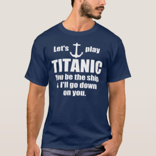 Funny Pick up Line: Let's Play Titanic T-Shirt
