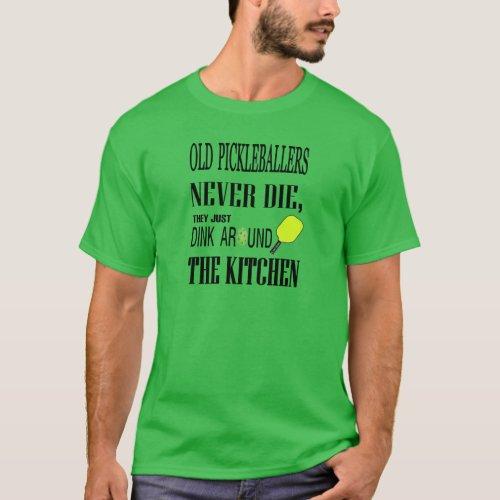 Funny Pickleball Old Pickleballers Never Die T_Shirt