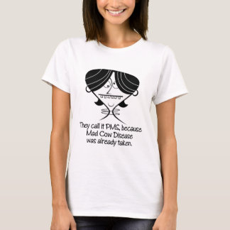 Funny PMS/Mad Cow Disease Gift T-Shirt