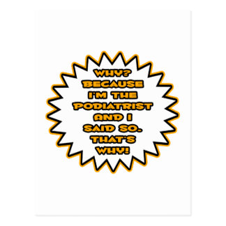 Funny Podiatrist ... Because I Said So Postcard