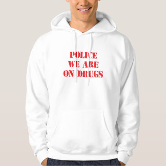Funny 'POLICE, WE ARE ON DRUGS' Hoodie