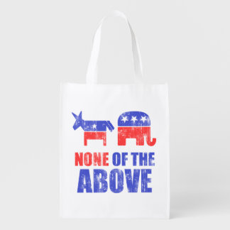 Funny Political Humor None of the Above Reusable Grocery Bag