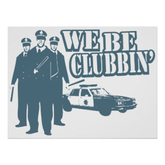 Funny Poster We Be Clubbin'