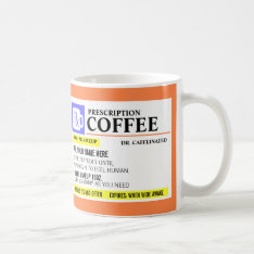 Funny Prescription Coffee Mug at Zazzle
